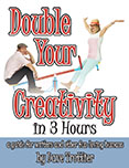 Double Your Creativity in 3 Hours